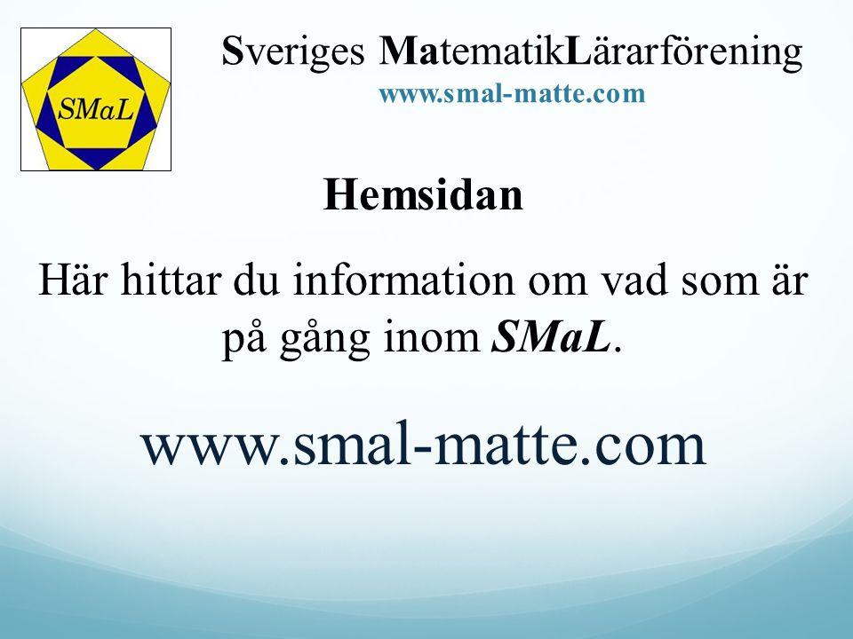 Hemsidan Här hittar du information om vad som är på gång inom SMaL. www.smal-matte.com Sveriges MatematikLärarförening www.smal-matte.com