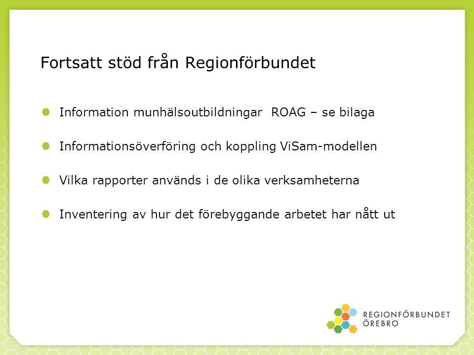 Fortsatt stöd från Regionförbundet Information munhälsoutbildningar ROAG – se bilaga Informationsöverföring och koppling ViSam-modellen Vilka rapporte