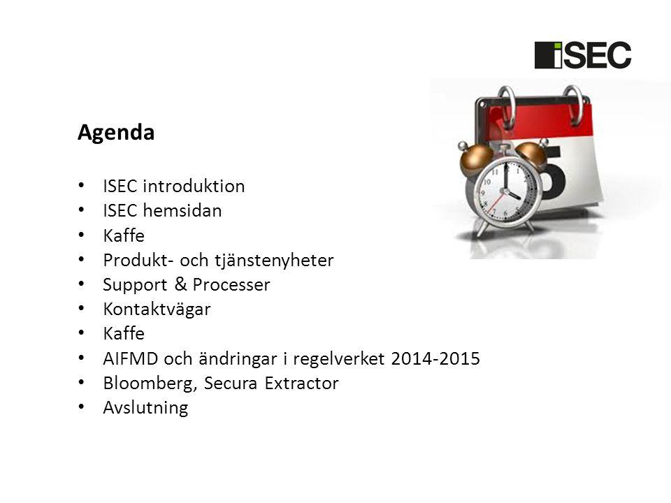 Agenda • ISEC introduktion • ISEC hemsidan • Kaffe • Produkt- och tjänstenyheter • Support & Processer • Kontaktvägar • Kaffe • AIFMD och ändringar i regelverket 2014-2015 • Bloomberg, Secura Extractor • Avslutning