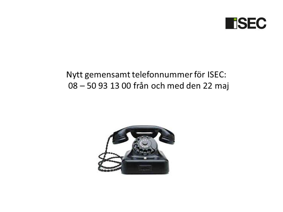 Nytt gemensamt telefonnummer för ISEC: 08 – 50 93 13 00 från och med den 22 maj