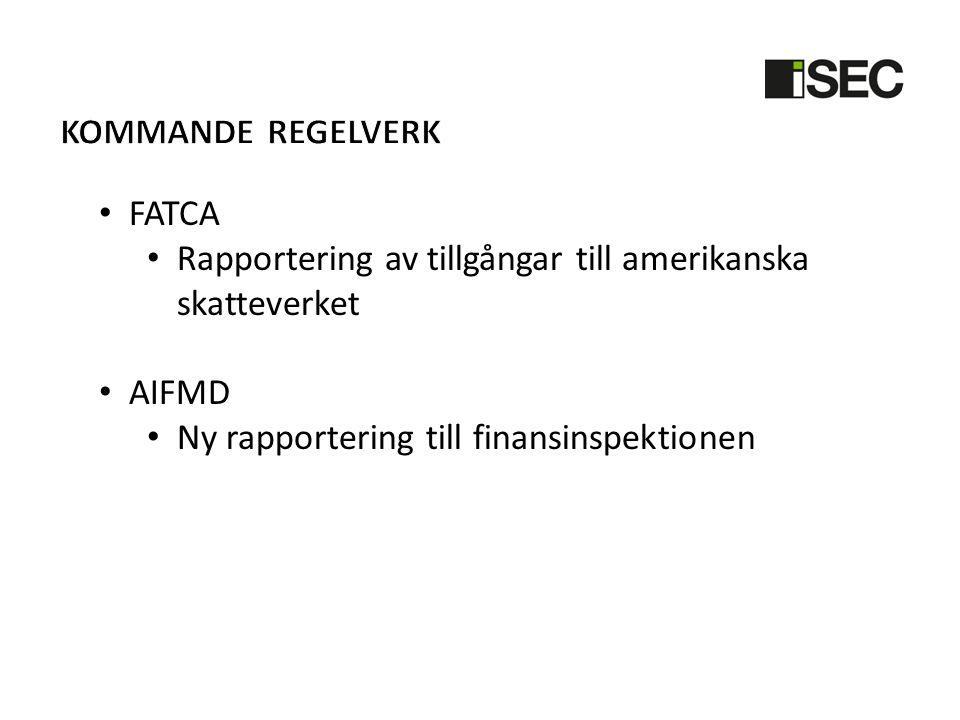 • FATCA • Rapportering av tillgångar till amerikanska skatteverket • AIFMD • Ny rapportering till finansinspektionen
