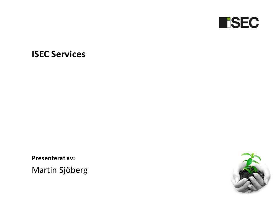 ISEC Services Presenterat av: Martin Sjöberg