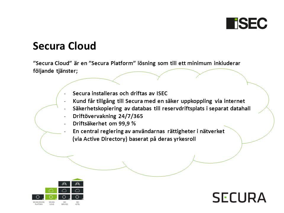 Secura Cloud SECURA Fond Secura Cloud är en Secura Platform lösning som till ett minimum inkluderar följande tjänster; -Secura installeras och driftas av ISEC -Kund får tillgång till Secura med en säker uppkoppling via internet -Säkerhetskopiering av databas till reservdriftsplats i separat datahall -Driftövervakning 24/7/365 -Driftsäkerhet om 99,9 % -En central reglering av användarnas rättigheter i nätverket (via Active Directory) baserat på deras yrkesroll