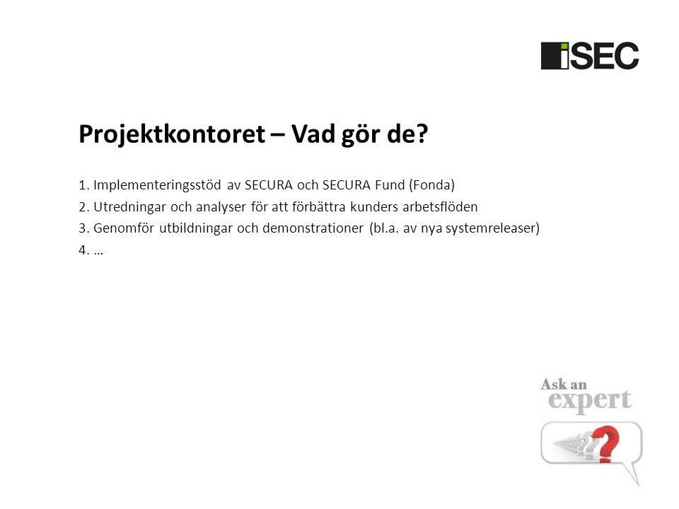Projektkontoret – Vad gör de.1. Implementeringsstöd av SECURA och SECURA Fund (Fonda) 2.