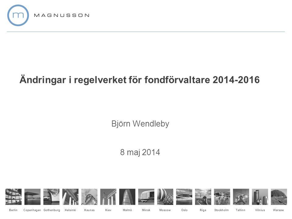 Gothenburg CopenhagenMalmöMoscowWarsawRigaHelsinkiMinskTallinnOsloStockholmBerlinKaunasVilniusKiev Ändringar i regelverket för fondförvaltare 2014-2016 Björn Wendleby 8 maj 2014