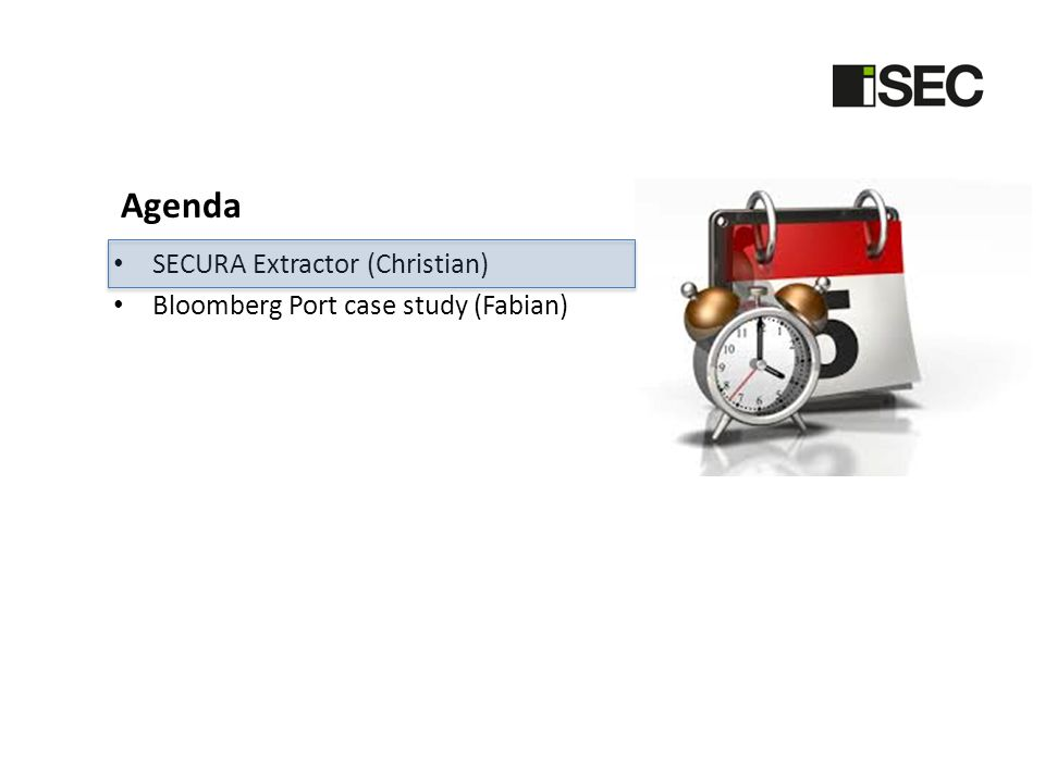 Agenda • SECURA Extractor (Christian) • Bloomberg Port case study (Fabian)