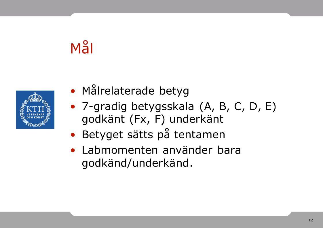 12 Mål •Målrelaterade betyg •7-gradig betygsskala (A, B, C, D, E) godkänt (Fx, F) underkänt •Betyget sätts på tentamen •Labmomenten använder bara godk