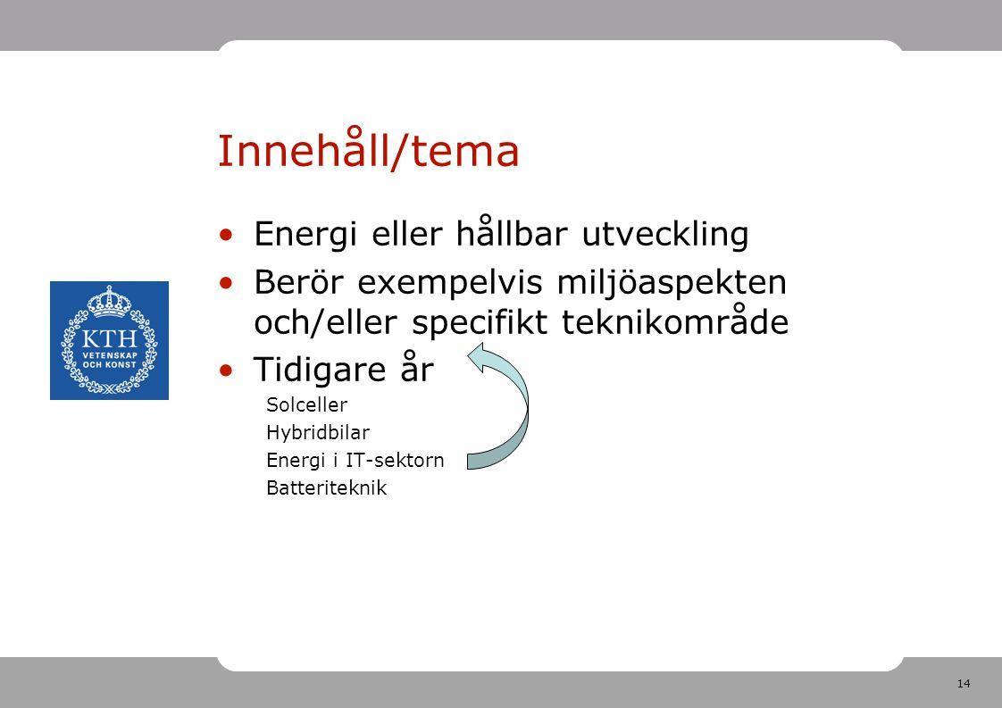 14 Innehåll/tema •Energi eller hållbar utveckling •Berör exempelvis miljöaspekten och/eller specifikt teknikområde •Tidigare år Solceller Hybridbilar