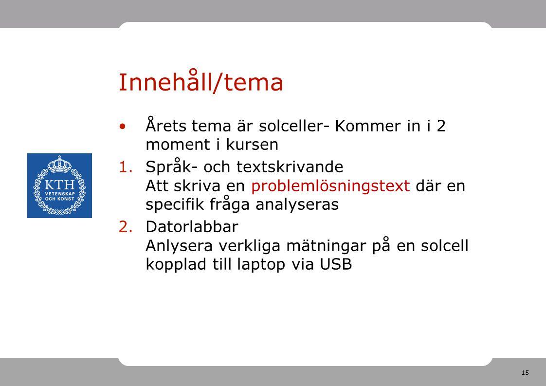 15 Innehåll/tema •Årets tema är solceller- Kommer in i 2 moment i kursen 1.Språk- och textskrivande Att skriva en problemlösningstext där en specifik