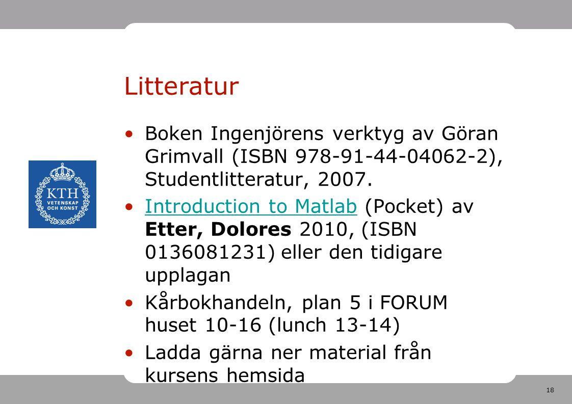 18 Litteratur •Boken Ingenjörens verktyg av Göran Grimvall (ISBN 978-91-44-04062-2), Studentlitteratur, 2007. •Introduction to Matlab (Pocket) av Ette