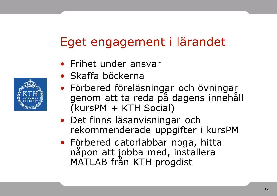 19 Eget engagement i lärandet •Frihet under ansvar •Skaffa böckerna •Förbered föreläsningar och övningar genom att ta reda på dagens innehåll (kursPM