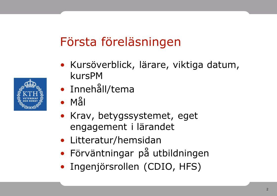 2 Första föreläsningen •Kursöverblick, lärare, viktiga datum, kursPM •Innehåll/tema •Mål •Krav, betygssystemet, eget engagement i lärandet •Litteratur