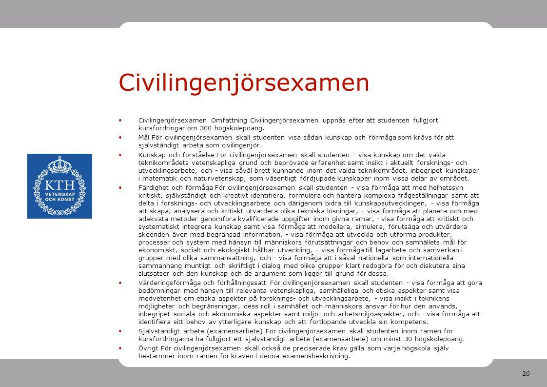 26 Civilingenjörsexamen •Civilingenjörsexamen Omfattning Civilingenjörsexamen uppnås efter att studenten fullgjort kursfordringar om 300 högskolepoäng