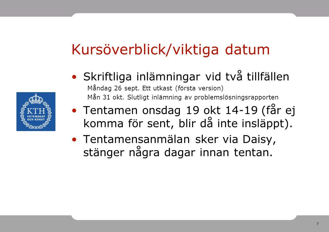 7 Kursöverblick/viktiga datum •Skriftliga inlämningar vid två tillfällen Måndag 26 sept. Ett utkast (första version) Mån 31 okt. Slutligt inlämning av