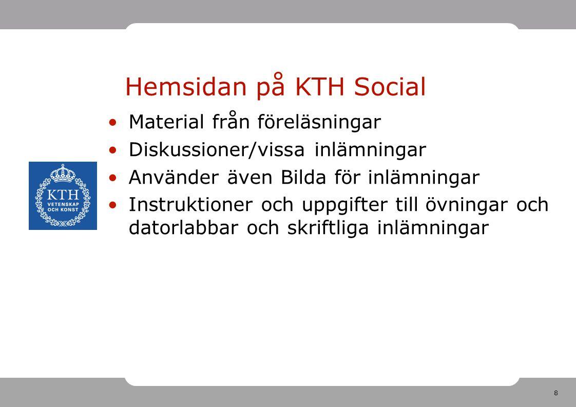 8 Hemsidan på KTH Social •Material från föreläsningar •Diskussioner/vissa inlämningar •Använder även Bilda för inlämningar •Instruktioner och uppgifte