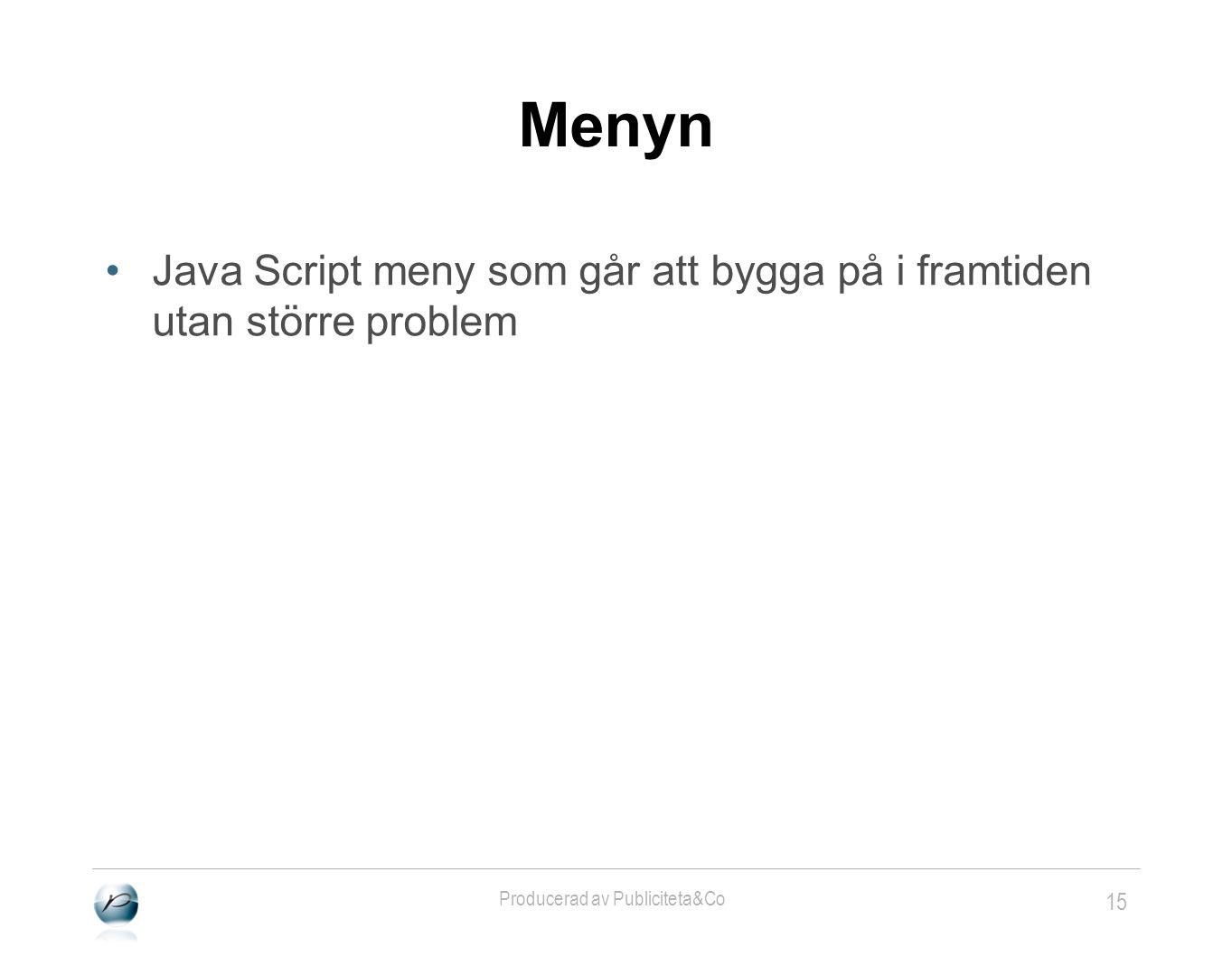 15 Producerad av Publiciteta&Co Menyn •Java Script meny som går att bygga på i framtiden utan större problem