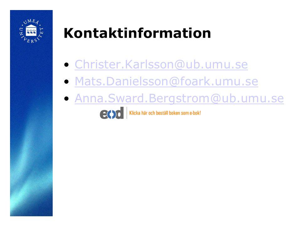 Kontaktinformation •Christer.Karlsson@ub.umu.seChrister.Karlsson@ub.umu.se •Mats.Danielsson@foark.umu.seMats.Danielsson@foark.umu.se •Anna.Sward.Bergs
