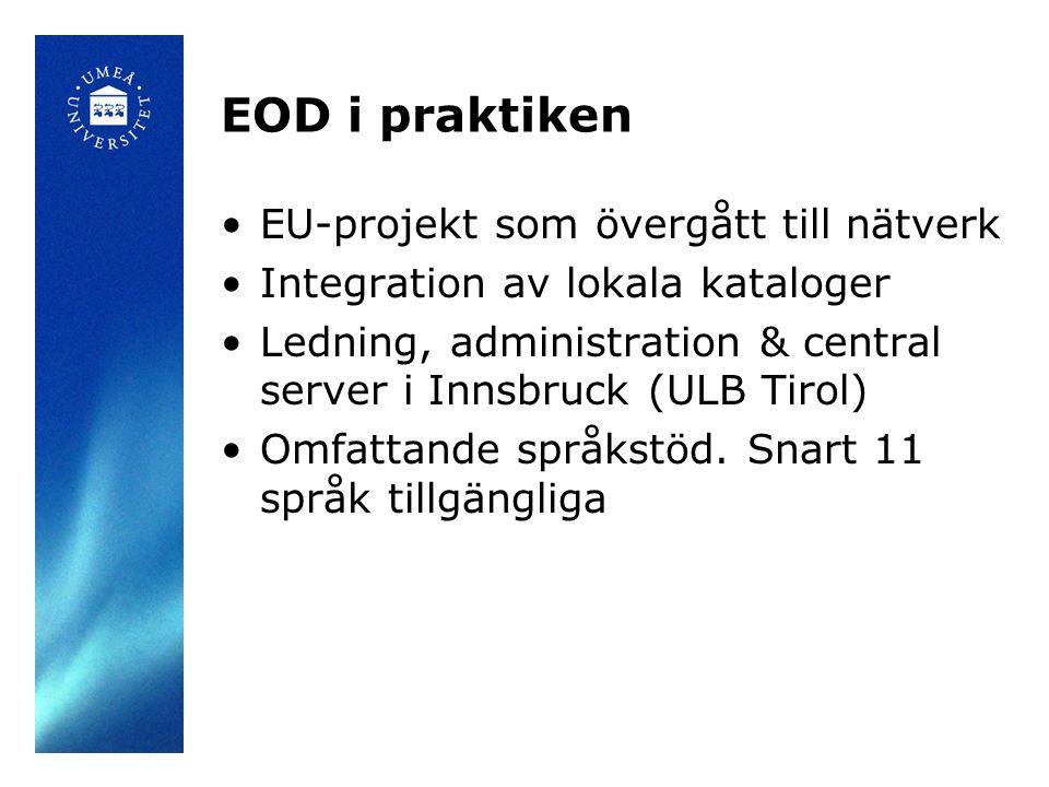 EOD i praktiken •EU-projekt som övergått till nätverk •Integration av lokala kataloger •Ledning, administration & central server i Innsbruck (ULB Tiro
