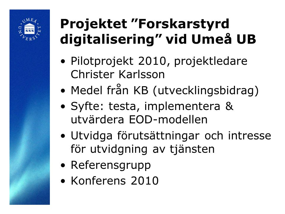 """Projektet """"Forskarstyrd digitalisering"""" vid Umeå UB •Pilotprojekt 2010, projektledare Christer Karlsson •Medel från KB (utvecklingsbidrag) •Syfte: tes"""