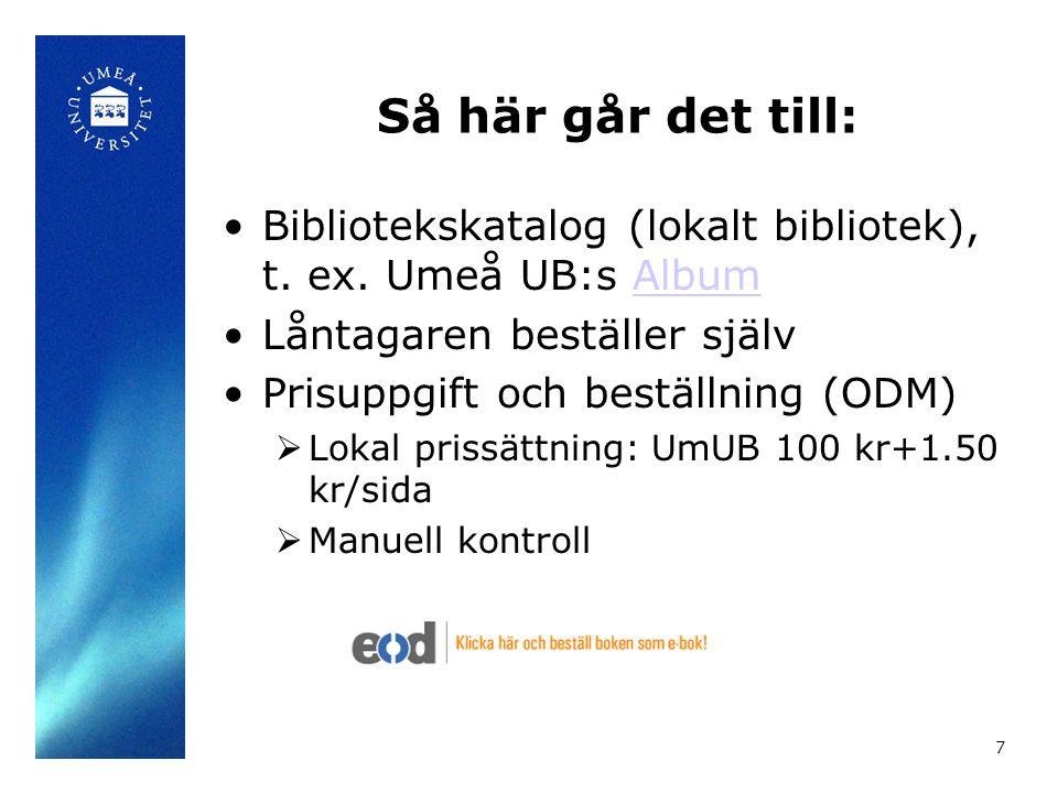 Så här går det till: •Bibliotekskatalog (lokalt bibliotek), t. ex. Umeå UB:s AlbumAlbum •Låntagaren beställer själv •Prisuppgift och beställning (ODM)