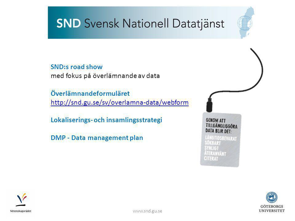 www.snd.gu.se SND:s road show med fokus på överlämnande av data Överlämnandeformuläret http://snd.gu.se/sv/overlamna-data/webform Lokaliserings- och insamlingsstrategi DMP - Data management plan
