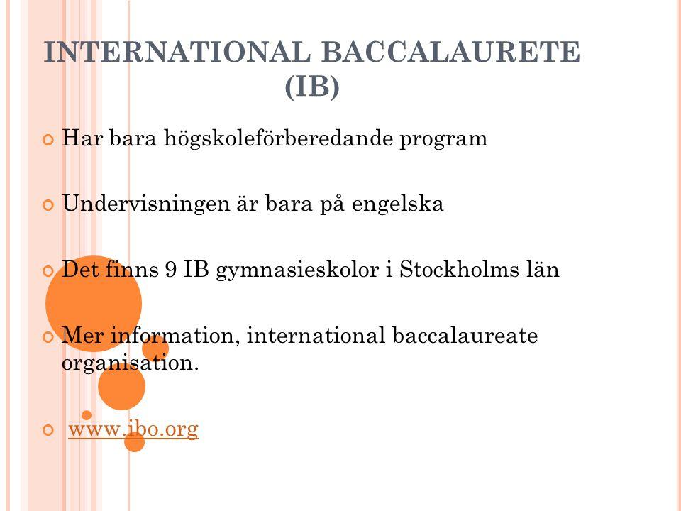INTERNATIONAL BACCALAURETE (IB) Har bara högskoleförberedande program Undervisningen är bara på engelska Det finns 9 IB gymnasieskolor i Stockholms län Mer information, international baccalaureate organisation.