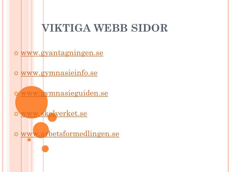 VIKTIGA WEBB SIDOR www.gyantagningen.se www.gymnasieinfo.se www.gymnasieguiden.se www.skolverket.se www.arbetsformedlingen.se