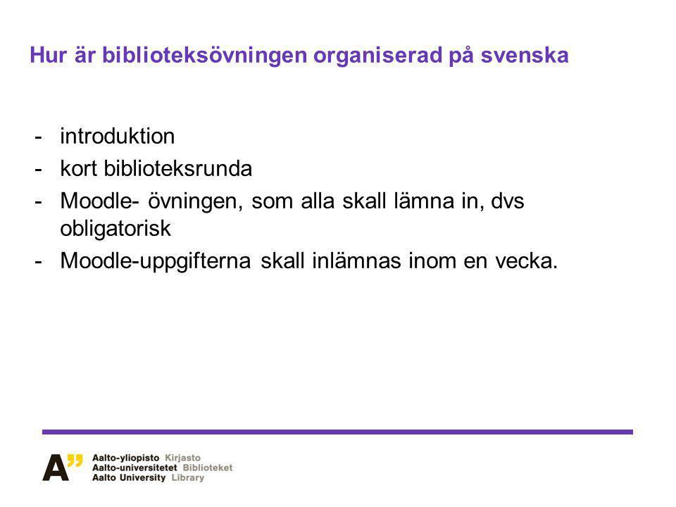 Hur är biblioteksövningen organiserad på svenska -introduktion -kort biblioteksrunda -Moodle- övningen, som alla skall lämna in, dvs obligatorisk -Moodle-uppgifterna skall inlämnas inom en vecka.