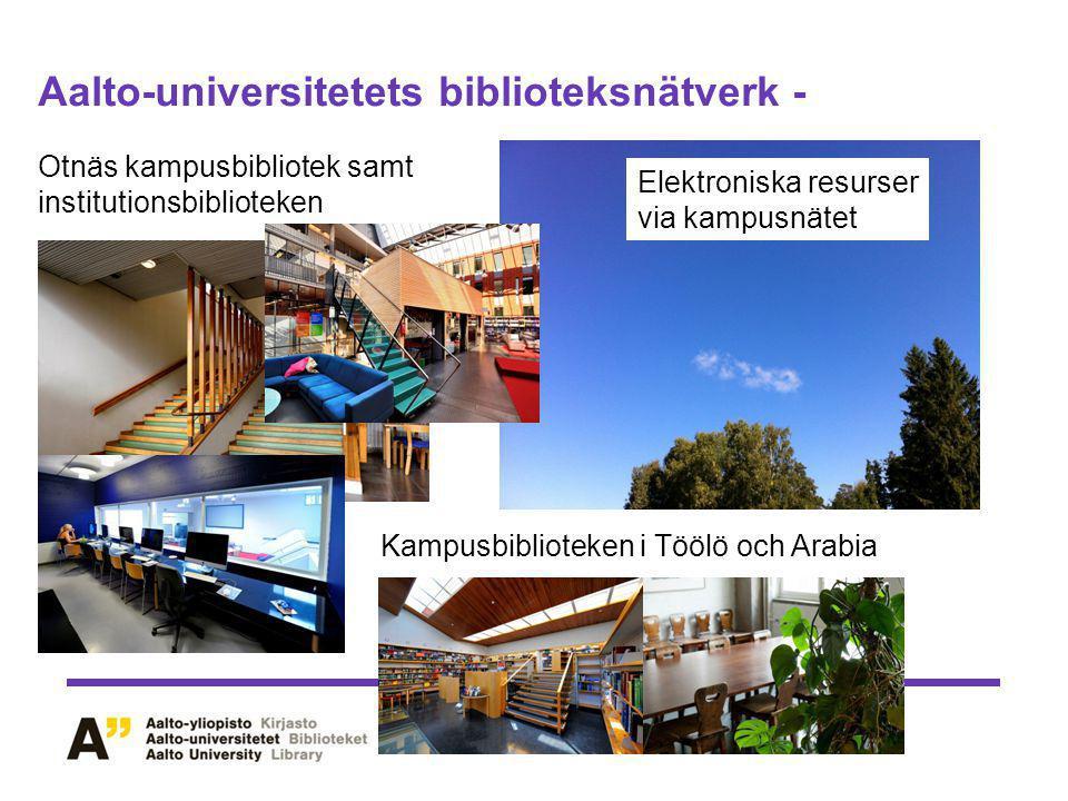 Aalto-universitetets biblioteksnätverk - Otnäs kampusbibliotek samt institutionsbiblioteken Kampusbiblioteken i Töölö och Arabia Elektroniska resurser via kampusnätet