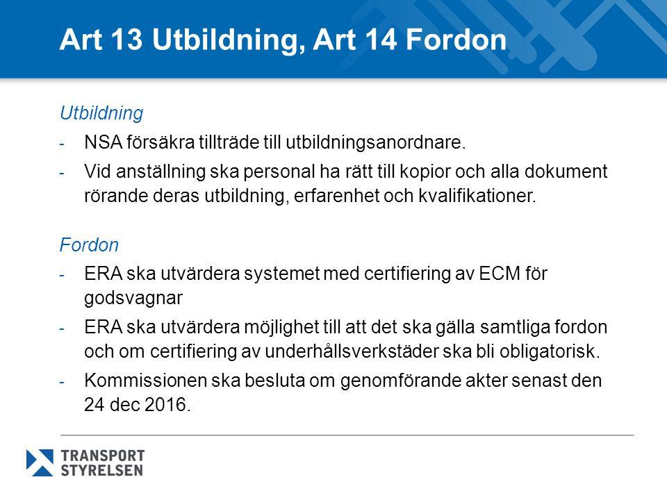 Art 13 Utbildning, Art 14 Fordon Utbildning - NSA försäkra tillträde till utbildningsanordnare. - Vid anställning ska personal ha rätt till kopior och