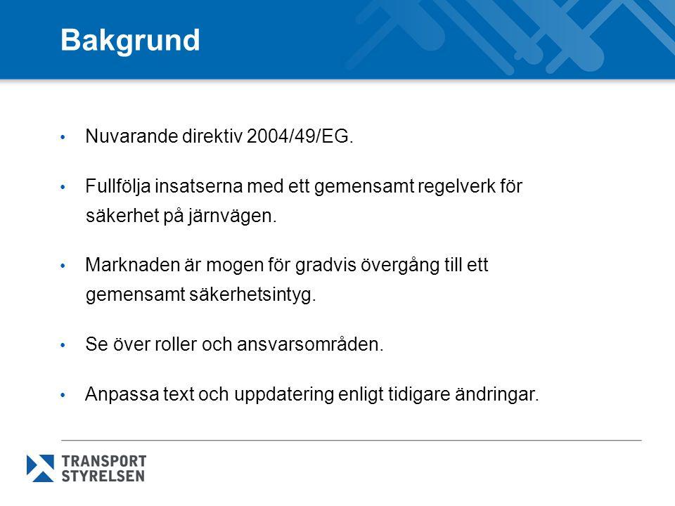 Bakgrund • Nuvarande direktiv 2004/49/EG. • Fullfölja insatserna med ett gemensamt regelverk för säkerhet på järnvägen. • Marknaden är mogen för gradv