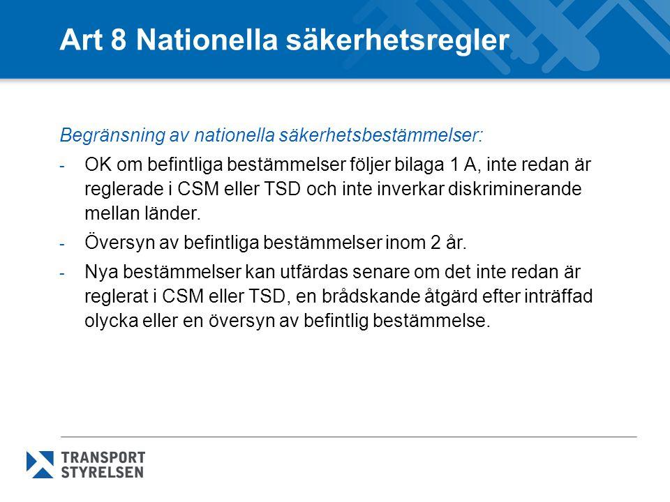 Art 8 Nationella säkerhetsregler Begränsning av nationella säkerhetsbestämmelser: - OK om befintliga bestämmelser följer bilaga 1 A, inte redan är reg