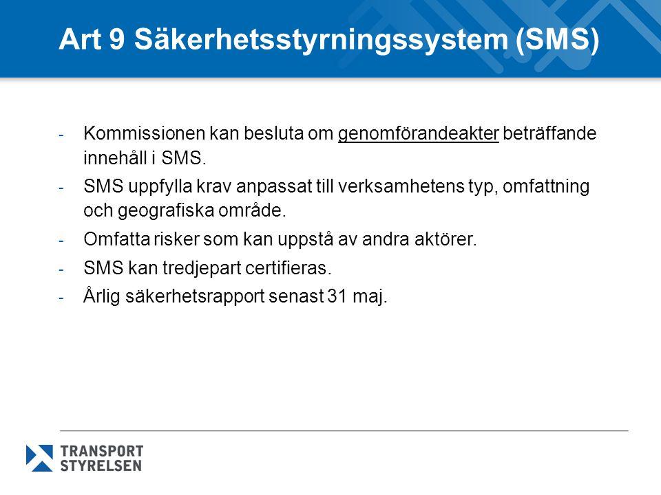 Art 9 Säkerhetsstyrningssystem (SMS) - Kommissionen kan besluta om genomförandeakter beträffande innehåll i SMS. - SMS uppfylla krav anpassat till ver