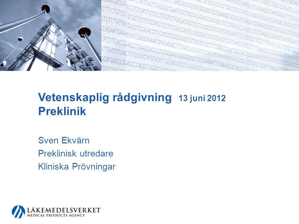 Vetenskaplig rådgivning 13 juni 2012 Preklinik Sven Ekvärn Preklinisk utredare Kliniska Prövningar