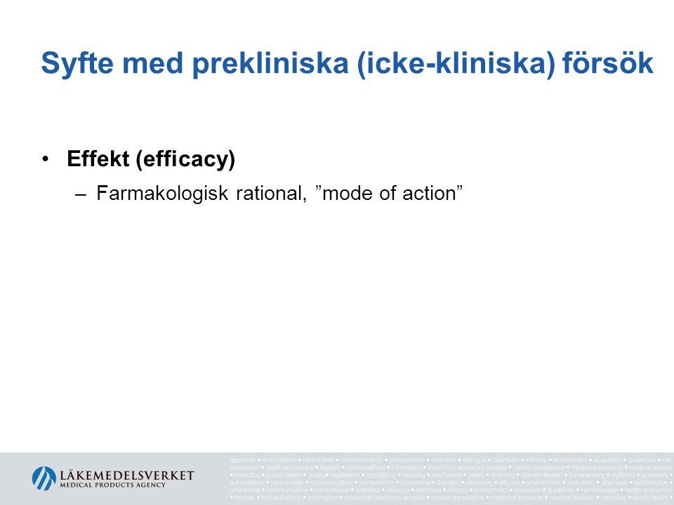 """Syfte med prekliniska (icke-kliniska) försök •Effekt (efficacy) –Farmakologisk rational, """"mode of action"""""""