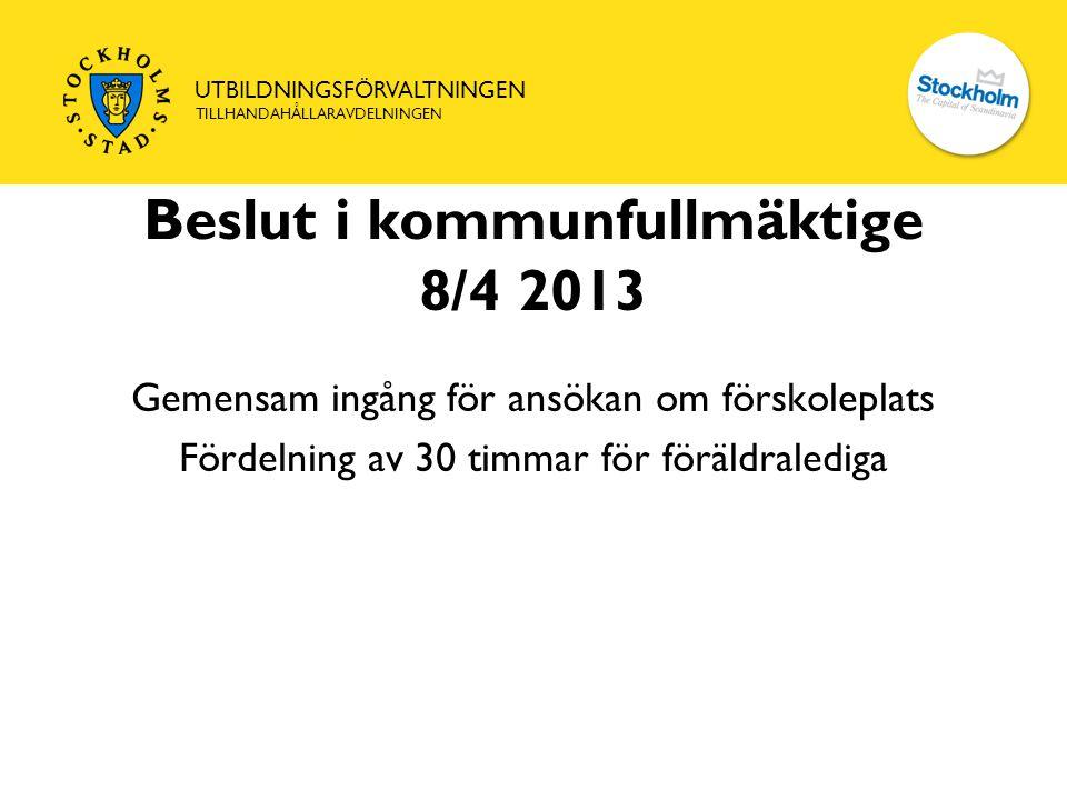 UTBILDNINGSFÖRVALTNINGEN TILLHANDAHÅLLARAVDELNINGEN Beslut i kommunfullmäktige 8/4 2013 Gemensam ingång för ansökan om förskoleplats Fördelning av 30 timmar för föräldralediga