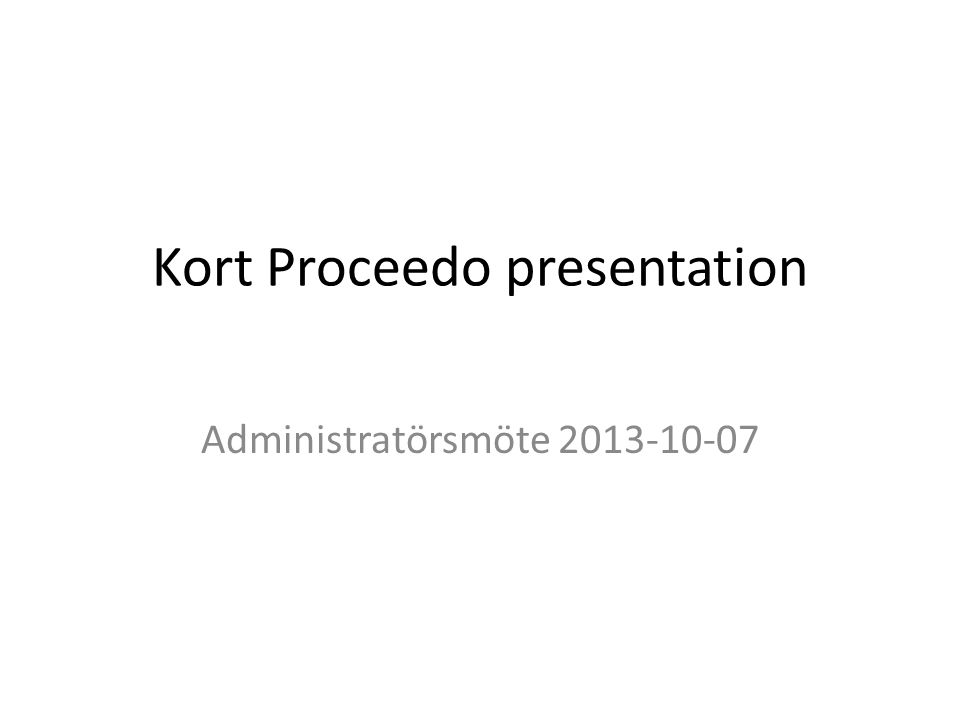 Kort Proceedo presentation Administratörsmöte 2013-10-07