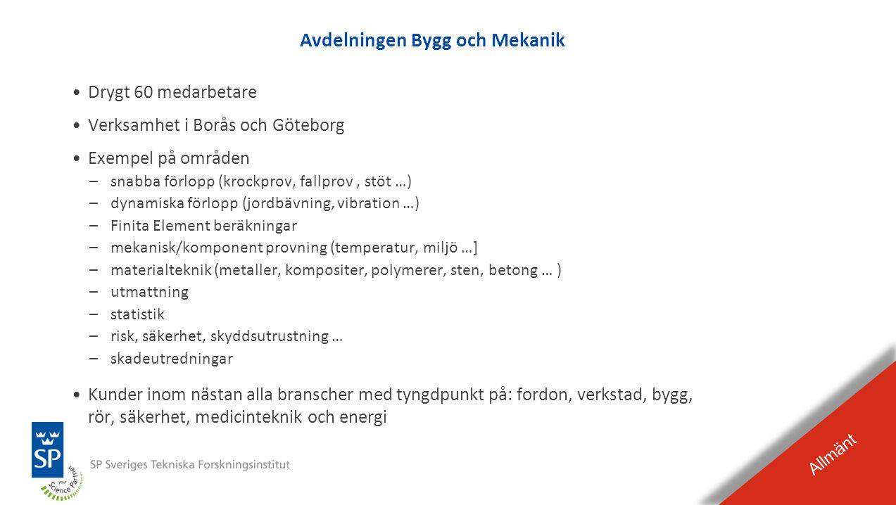 BILDEXPEL Raderas från presentationen Avdelningen Bygg och Mekanik Allmänt •Drygt 60 medarbetare •Verksamhet i Borås och Göteborg •Exempel på områden