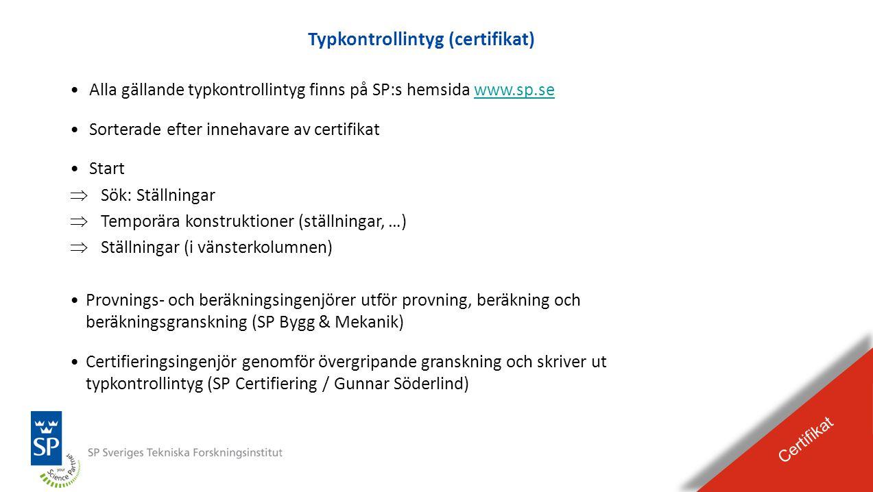 BILDEXPEL Raderas från presentationen Typkontrollintyg (certifikat) Certifikat •Alla gällande typkontrollintyg finns på SP:s hemsida www.sp.sewww.sp.s