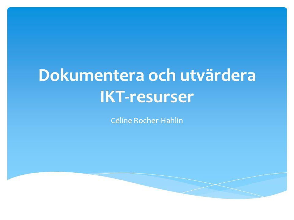 Dokumentera och utvärdera IKT-resurser Céline Rocher-Hahlin