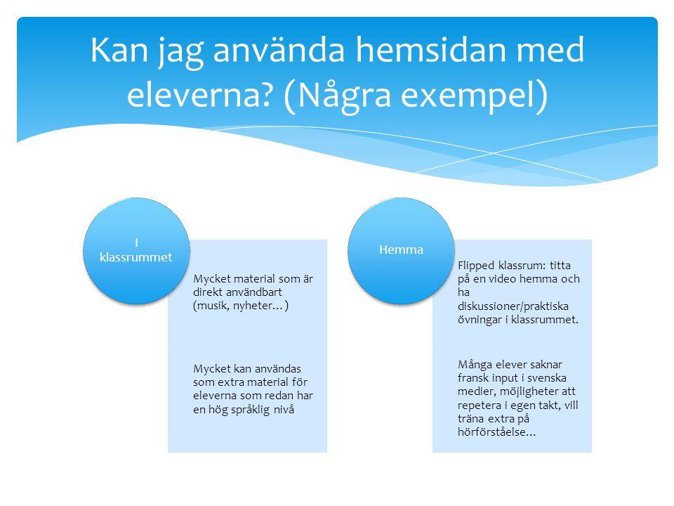 Mycket material som är direkt användbart (musik, nyheter…) Mycket kan användas som extra material för eleverna som redan har en hög språklig nivå I kl