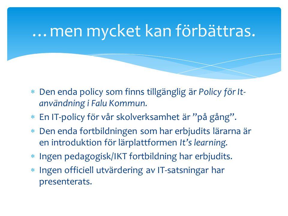 """ Den enda policy som finns tillgänglig är Policy för It- användning i Falu Kommun.  En IT-policy för vår skolverksamhet är """"på gång"""".  Den enda for"""