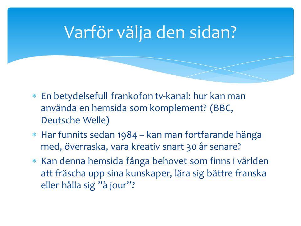  En betydelsefull frankofon tv-kanal: hur kan man använda en hemsida som komplement? (BBC, Deutsche Welle)  Har funnits sedan 1984 – kan man fortfar