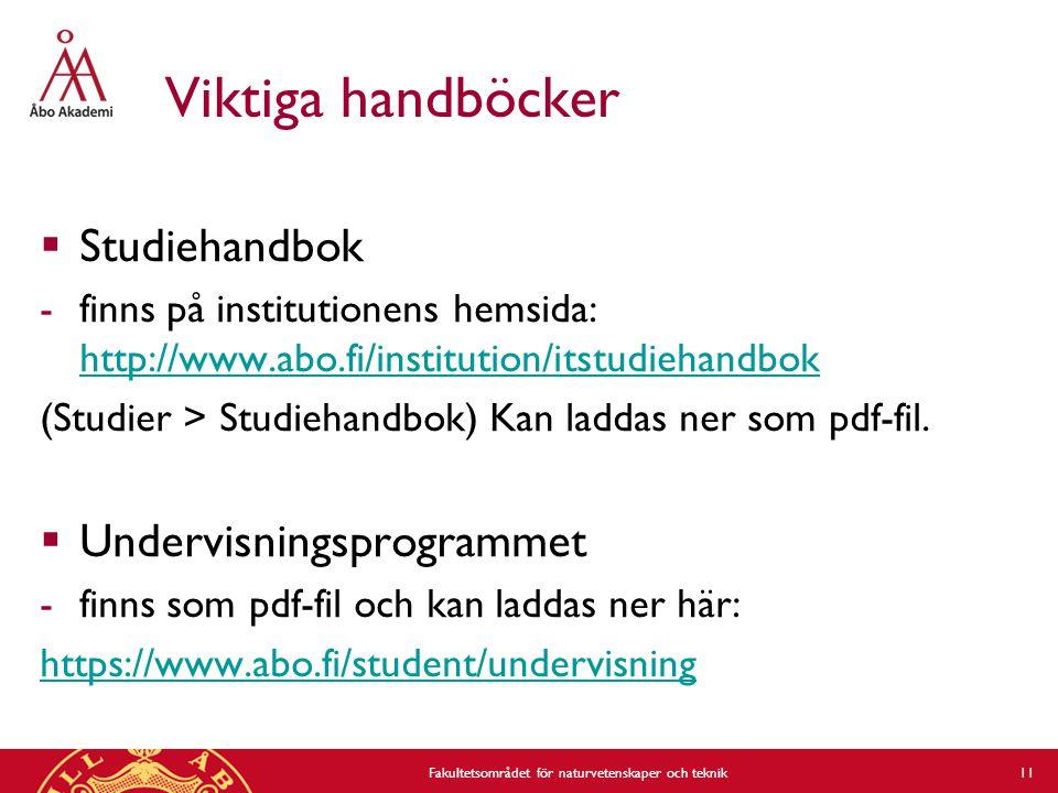 Viktiga handböcker  Studiehandbok -finns på institutionens hemsida: http://www.abo.fi/institution/itstudiehandbok http://www.abo.fi/institution/itstudiehandbok (Studier > Studiehandbok) Kan laddas ner som pdf-fil.