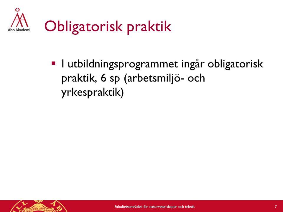 Obligatorisk praktik  I utbildningsprogrammet ingår obligatorisk praktik, 6 sp (arbetsmiljö- och yrkespraktik) Fakultetsområdet för naturvetenskaper och teknik 7