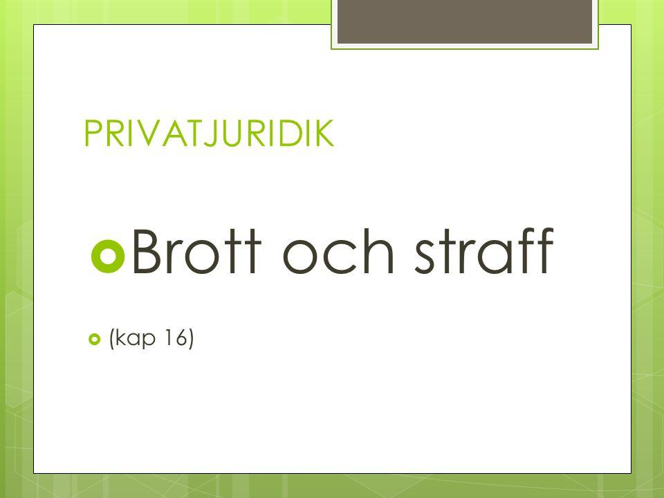 PRIVATJURIDIK  Brott och straff  (kap 16)