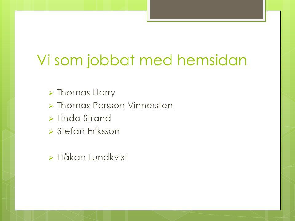 Vi som jobbat med hemsidan  Thomas Harry  Thomas Persson Vinnersten  Linda Strand  Stefan Eriksson  Håkan Lundkvist