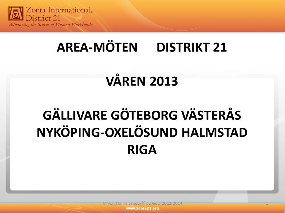 AREA-MÖTEN DISTRIKT 21 VÅREN 2013 GÄLLIVARE GÖTEBORG VÄSTERÅS NYKÖPING-OXELÖSUND HALMSTAD RIGA 1M von Hartmansdorff, Lt. Gov. 2012-2014