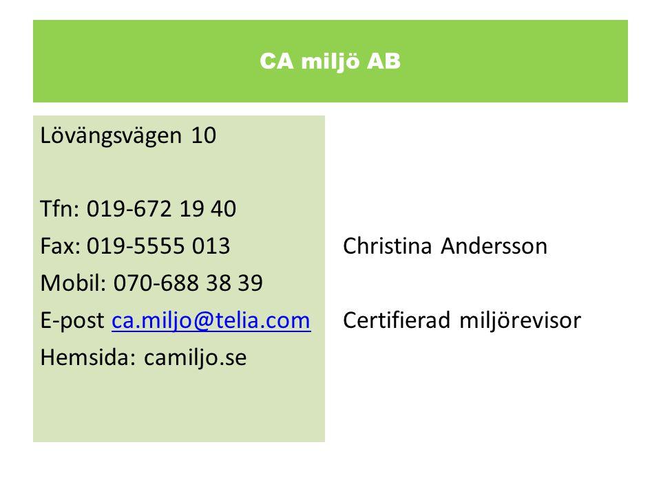CA miljö AB Lövängsvägen 10 Tfn: 019-672 19 40 Fax: 019-5555 013 Mobil: 070-688 38 39 E-post ca.miljo@telia.comca.miljo@telia.com Hemsida: camiljo.se