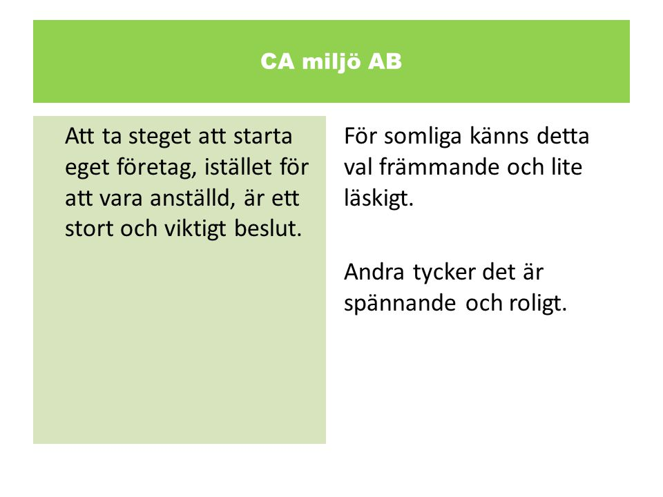 CA miljö AB Innan man bestämmer sig för att starta och driva ett eget företag bör man vara klar över att det innebär en hel del uppoffringar, inte bara guld och gröna skogar.